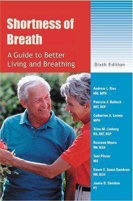 Shortness of Breath By Ries, Andrew L., M.D./ Bullock, Patricia J./ Larsen, Catherine A./ Limberg, Trina M./ Pfister, Toni/ Sassi-Dambron, Dawn E./ Sheldon, Jamie B.